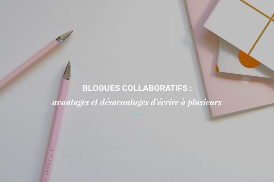 Avantages et désavantages d'un blogue collaboratif