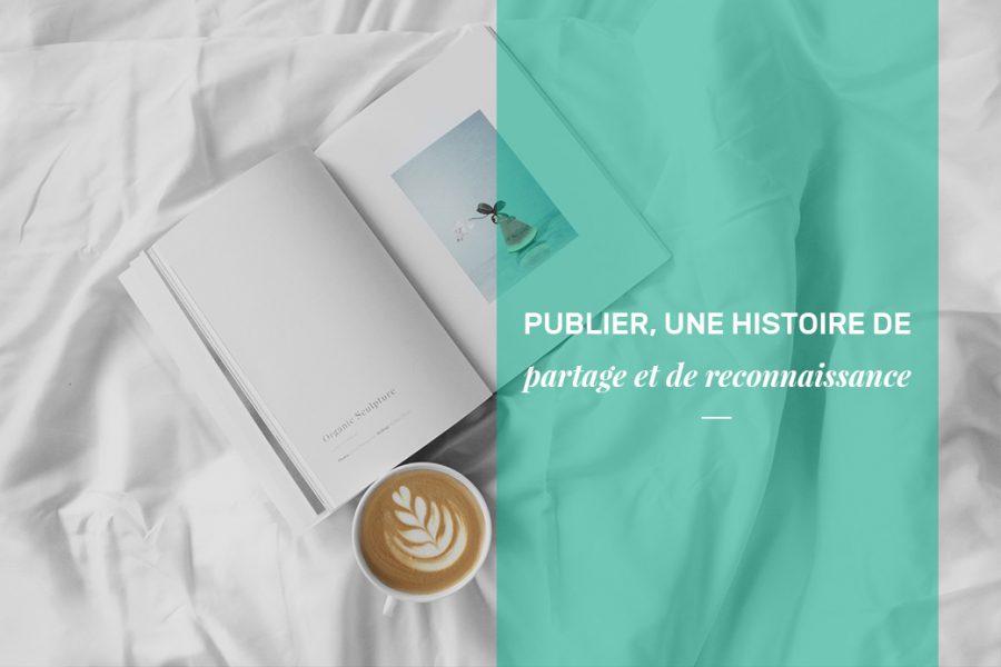Publier: une histoire de partage et de reconnaissance