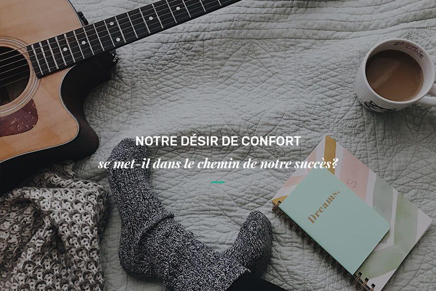 Notre désir de confort entrave-t-il notre succès?