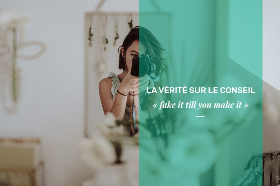 Fake it till you make it conseil entrepreneurial à suivre ou non?