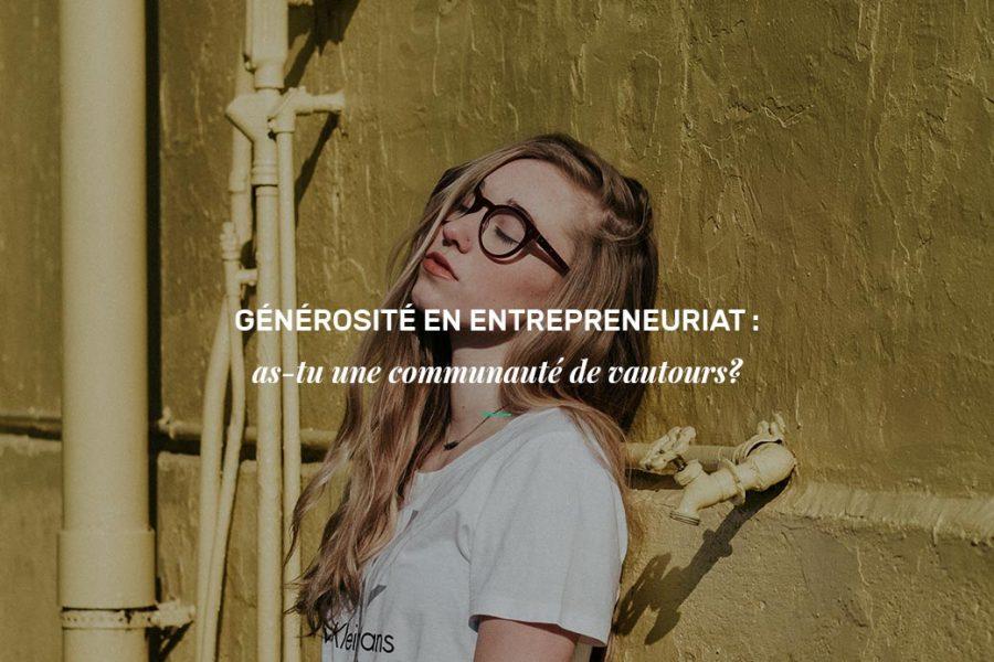 Générosité en entrepreneuriat : avez-vous une communauté de vautours?