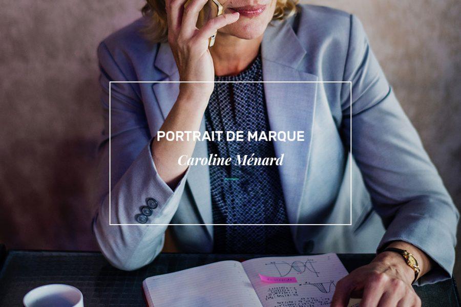 Portrait de marque: Caroline Ménard
