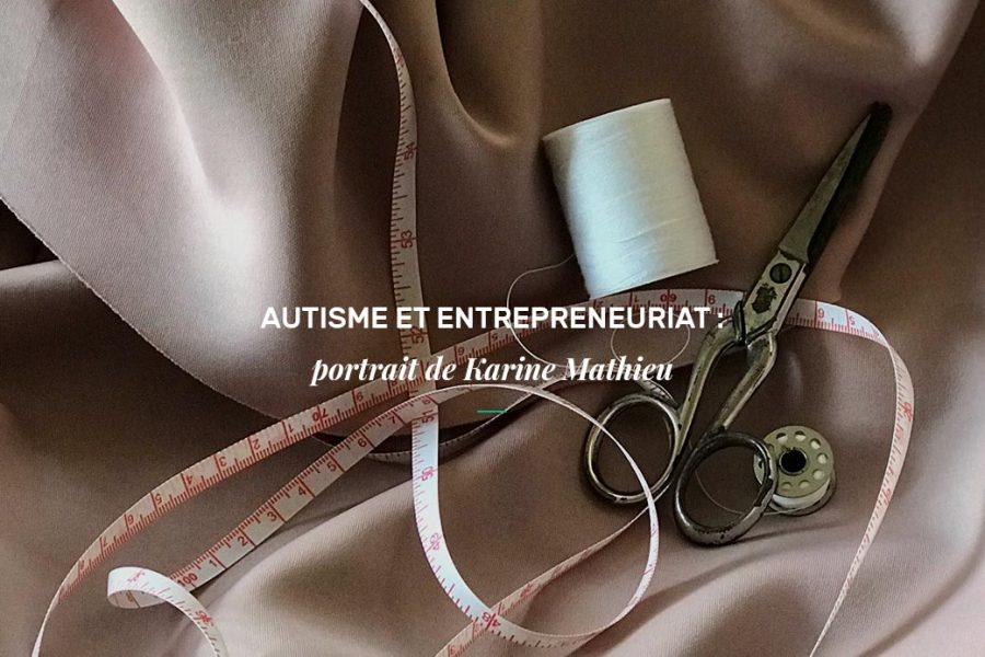 Autisme et entrepreneuriat : portrait de Karine Mathieu
