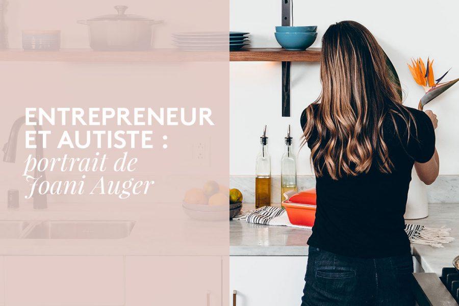 Entrepreneur et autiste : portrait de Joani Auger