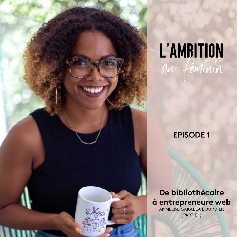 Ep. 1 De bibliothécaire à entrepreneure web avec Annelise Gakalla Bourdier (Partie 1)