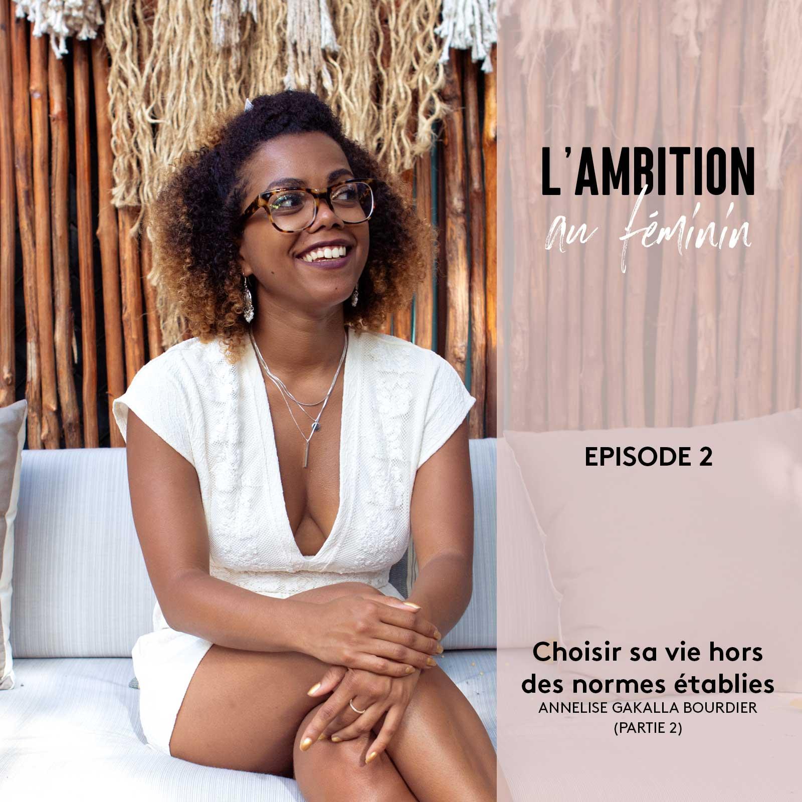 La liberté de choisir sa vie hors des normes établies avec Annelise Gakalla Bourdier (Partie 2)