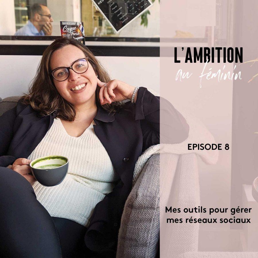 Ep. 8 de L'Ambition au Féminin: Des outils pour gérer ses réseaux sociaux