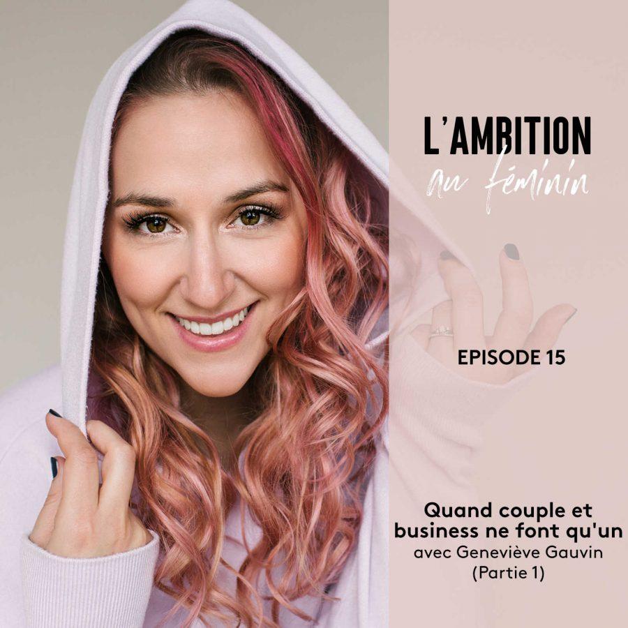 Ep. 15 Quand couple et business ne font qu'un avec Geneviève Gauvin (Partie 1)