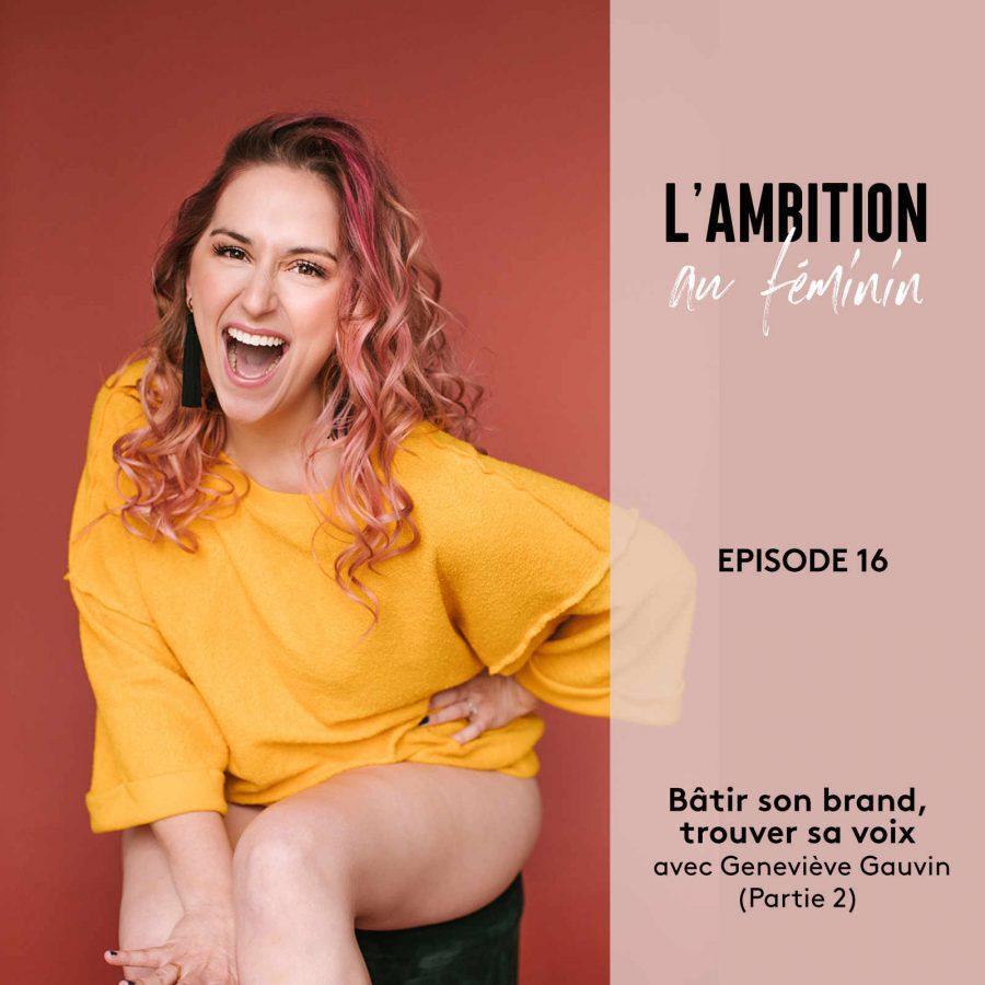 Ep. 16 Bâtir son brand et trouver sa voix avec Geneviève Gauvin