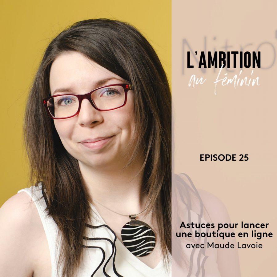 Ep. 25 Lancer une boutique en ligne : astuces et outils pour réussir avec Maude Lavoie