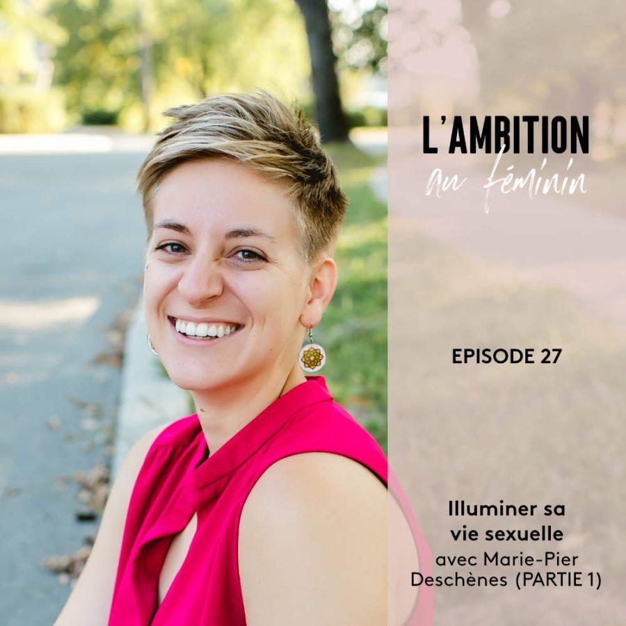 Ep. 27 Illuminer sa vie sexuelle avec Marie-Pier Deschênes (Partie 1)