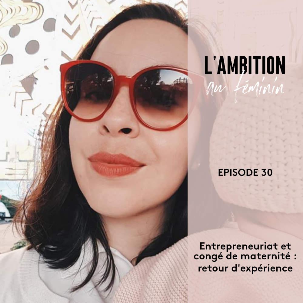 Ep. 30 Entrepreneuriat et congé de maternité : retour d'expérience