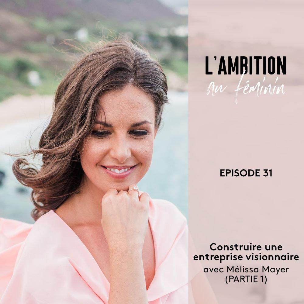 Ep. 31 Construire une entreprise visionnaire avec Mélissa Mayer (Partie 1)