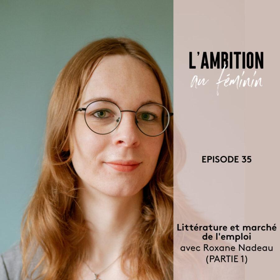 Ep. 35 Arrimer son amour de la littérature au marché de l'emploi avec Roxane Nadeau (Partie 1)
