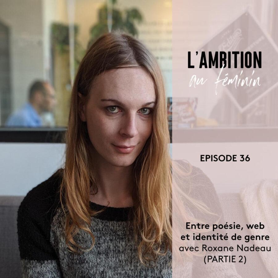 Ep. 36 Entre poésie, web et identité de genre avec Roxane Nadeau (Partie 2)