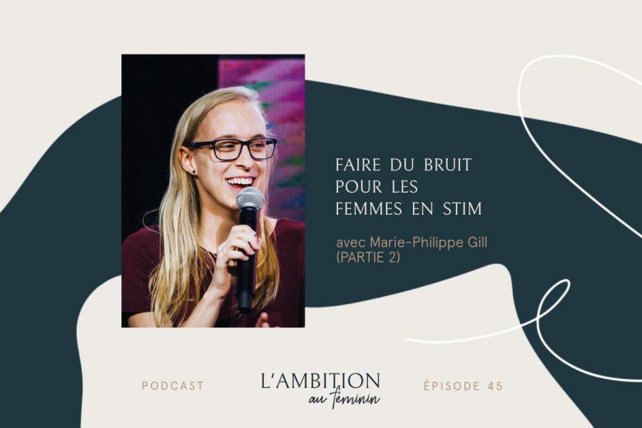 Ep. 45 Faire du bruit pour les femmes en STIM avec Marie-Philippe Gill de Girl Knows Tech (Partie 2)