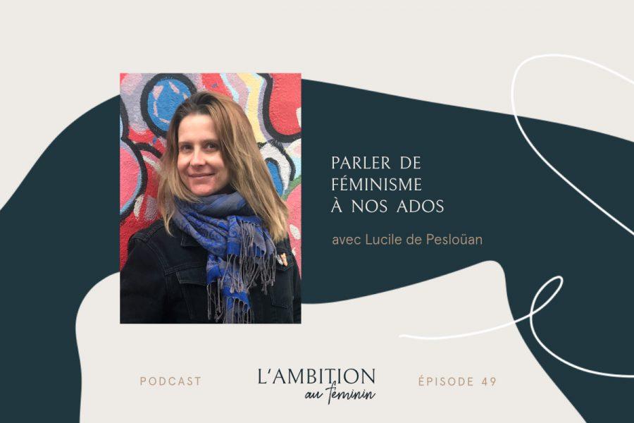 Ep. 49 Parler de féminisme à nos ados avec Lucile de Pesloüan