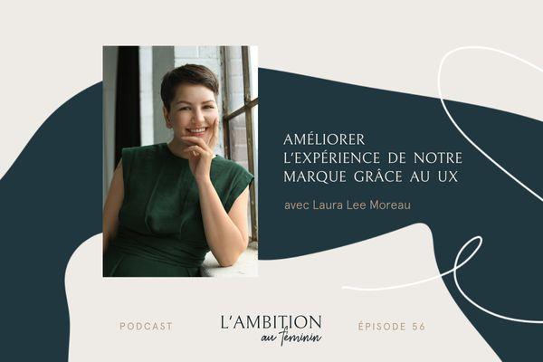 Ep. 56 Apprivoiser le UX et améliorer l'expérience de notre marque avec Laura Lee Moreau