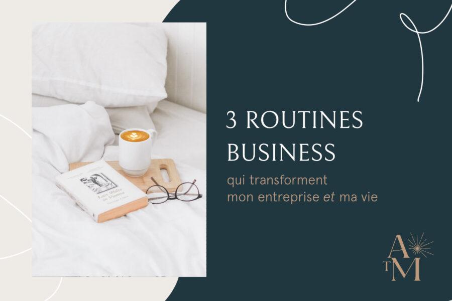 3 routines business qui changent mon entreprise et ma vie