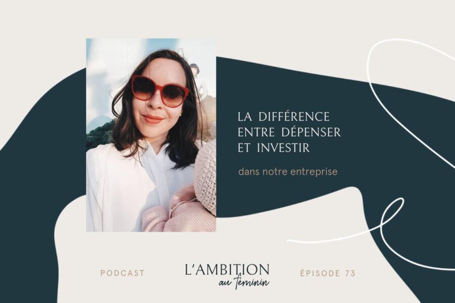 Ep. 73 La différence entre dépenser et investir dans son entreprise
