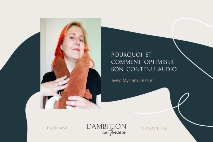 Ep. 82 Optimiser son contenu audio : pourquoi et comment améliorer son référencement avec Myriam Jessier